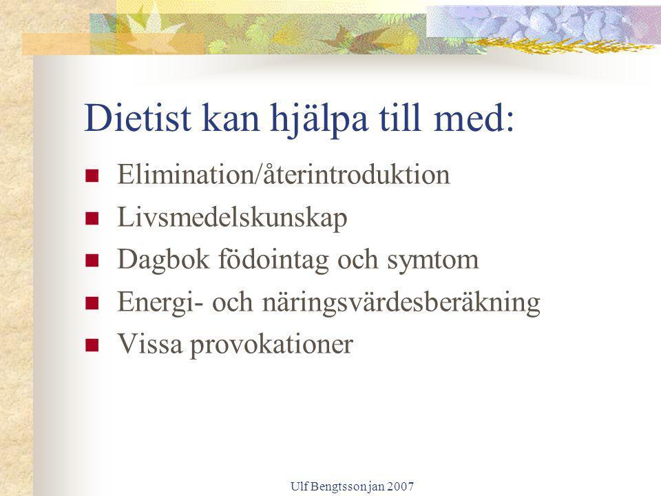 Ulf Bengtsson jan 2007 Dietist kan hjälpa till med: Elimination/återintroduktion Livsmedelskunskap Dagbok födointag och symtom Energi- och näringsvärd