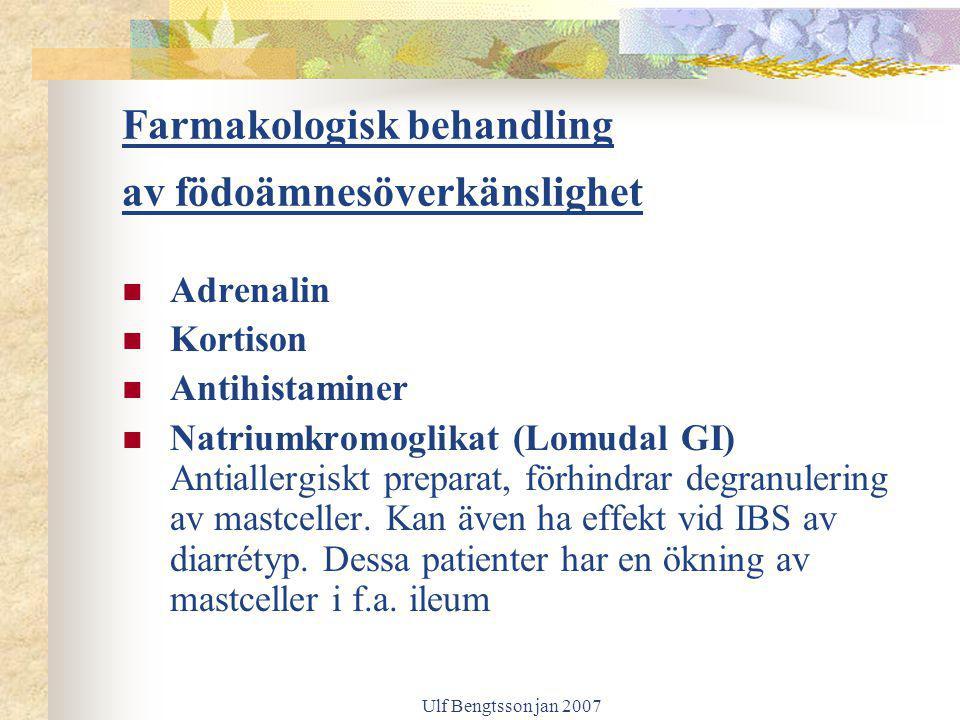 Ulf Bengtsson jan 2007 Farmakologisk behandling av födoämnesöverkänslighet Adrenalin Kortison Antihistaminer Natriumkromoglikat (Lomudal GI) Antialler