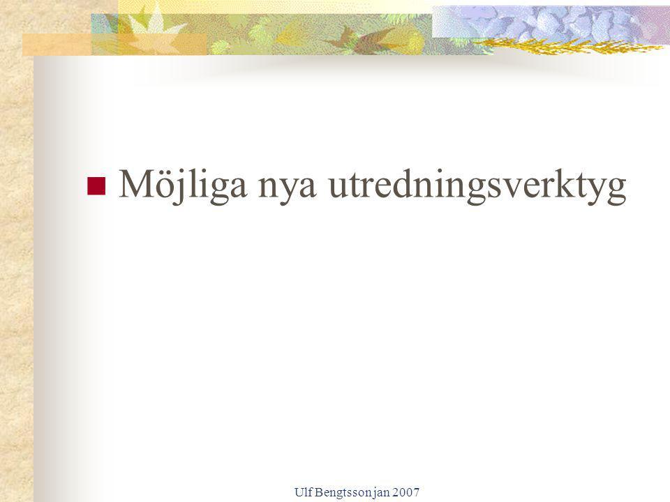 Ulf Bengtsson jan 2007 Möjliga nya utredningsverktyg