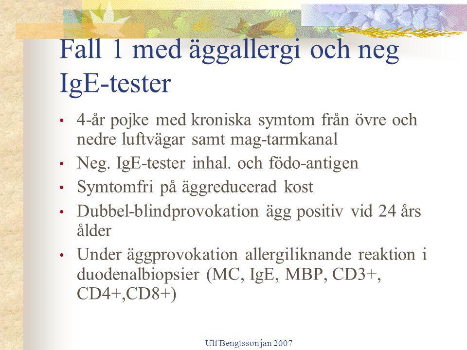 Ulf Bengtsson jan 2007 Fall 1 med äggallergi och neg IgE-tester 4-år pojke med kroniska symtom från övre och nedre luftvägar samt mag-tarmkanal Neg. I
