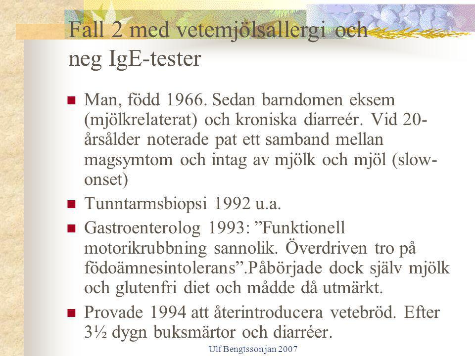 Ulf Bengtsson jan 2007 Man, född 1966. Sedan barndomen eksem (mjölkrelaterat) och kroniska diarreér. Vid 20- årsålder noterade pat ett samband mellan