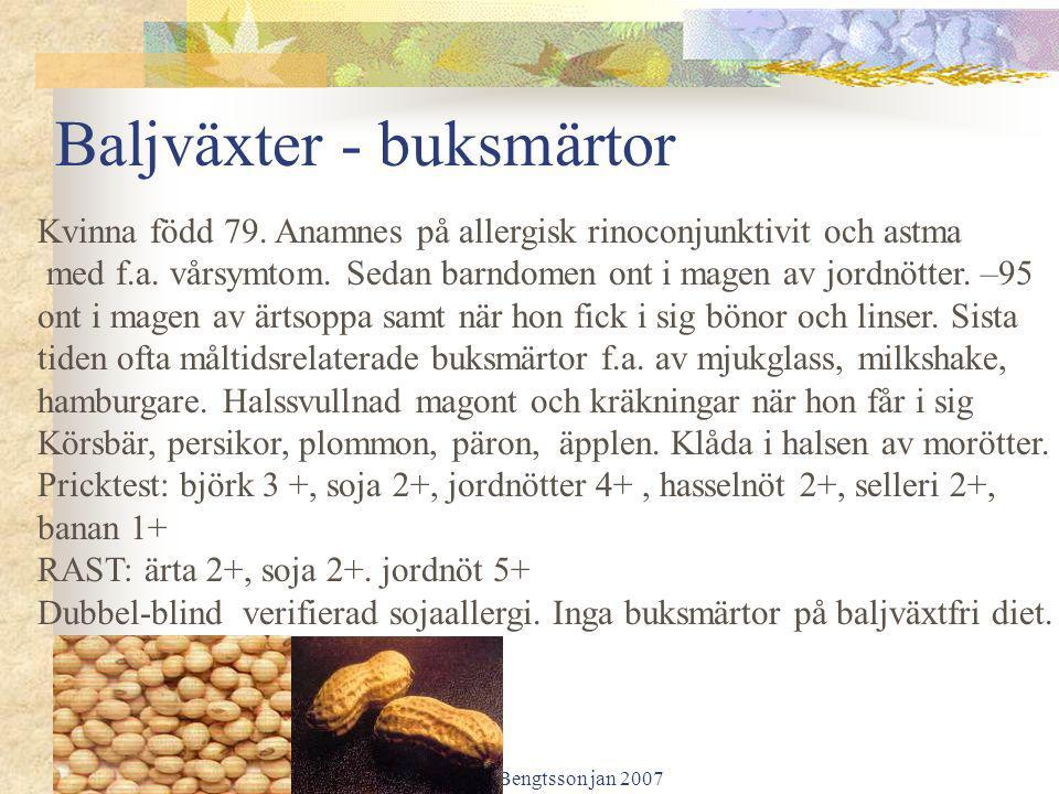 Ulf Bengtsson jan 2007 Baljväxter - buksmärtor Kvinna född 79. Anamnes på allergisk rinoconjunktivit och astma med f.a. vårsymtom. Sedan barndomen ont