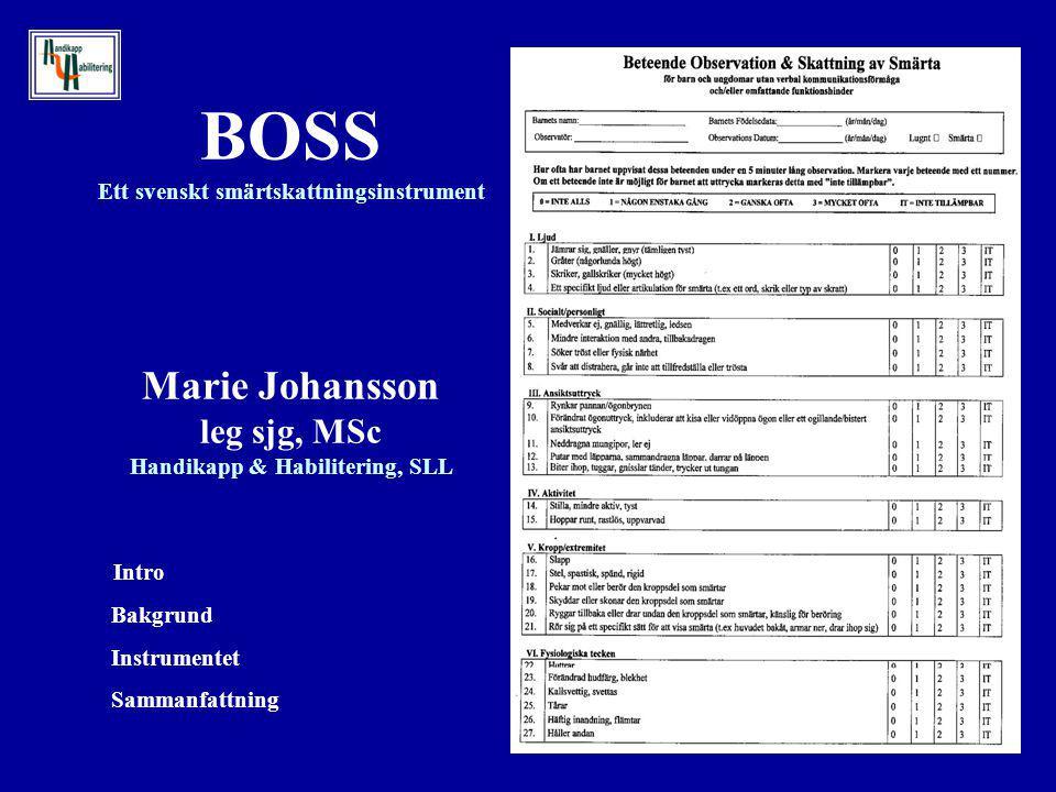 BOSS Ett svenskt smärtskattningsinstrument Marie Johansson leg sjg, MSc Handikapp & Habilitering, SLL Intro Bakgrund Instrumentet Sammanfattning