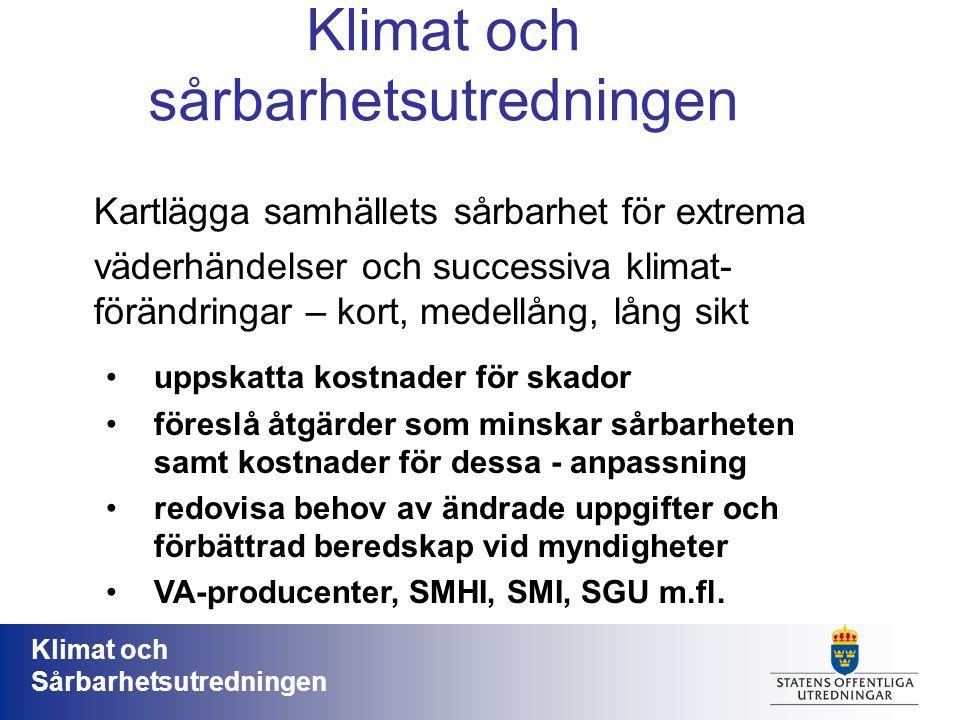Klimat och Sårbarhetsutredningen Klimat och sårbarhetsutredningen Kartlägga samhällets sårbarhet för extrema väderhändelser och successiva klimat- för