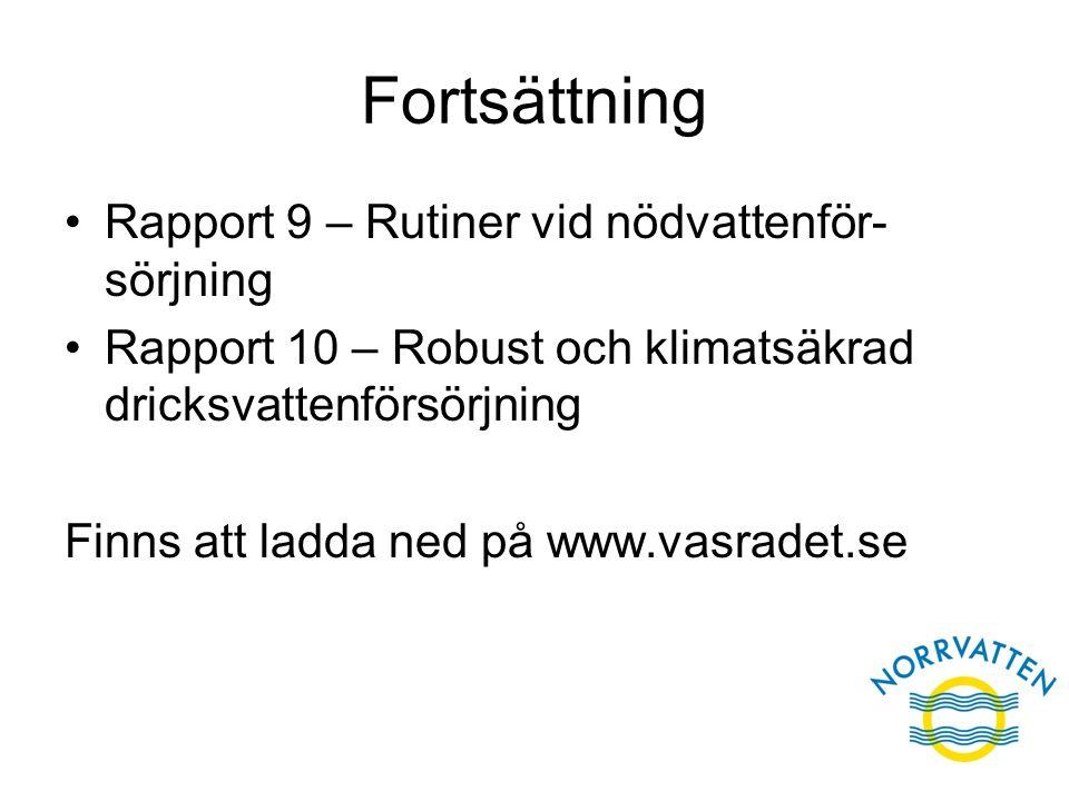 Fortsättning Rapport 9 – Rutiner vid nödvattenför- sörjning Rapport 10 – Robust och klimatsäkrad dricksvattenförsörjning Finns att ladda ned på www.va