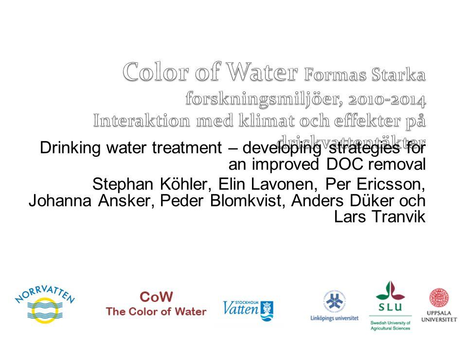 Drinking water treatment – developing strategies for an improved DOC removal Stephan Köhler, Elin Lavonen, Per Ericsson, Johanna Ansker, Peder Blomkvi