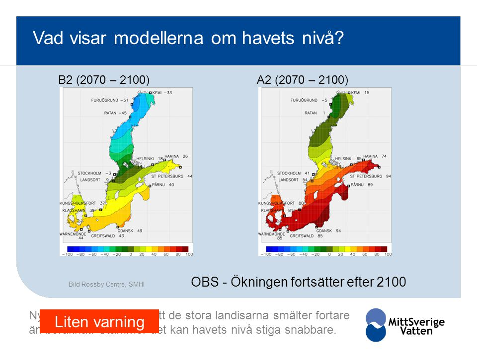 Vad visar modellerna om havets nivå? Bild Rossby Centre, SMHI B2 (2070 – 2100)A2 (2070 – 2100) Ny mätningar indikerar att de stora landisarna smälter