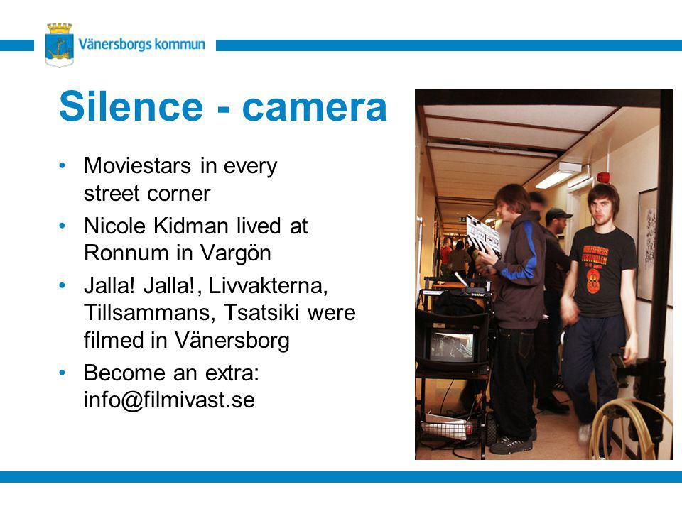 Silence - camera Moviestars in every street corner Nicole Kidman lived at Ronnum in Vargön Jalla! Jalla!, Livvakterna, Tillsammans, Tsatsiki were film