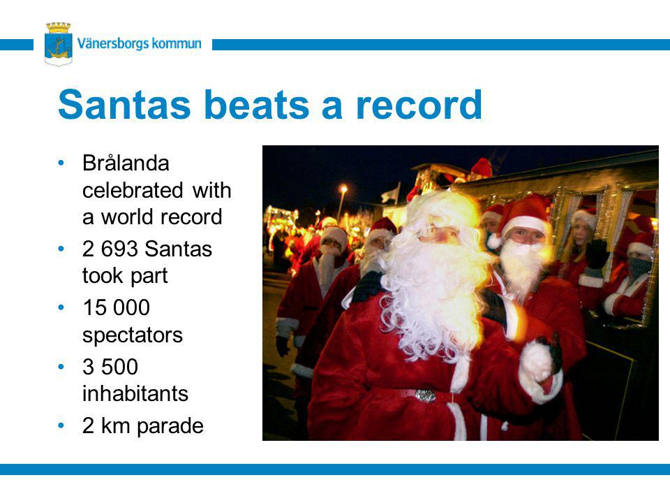 Santas beats a record Brålanda celebrated with a world record 2 693 Santas took part 15 000 spectators 3 500 inhabitants 2 km parade