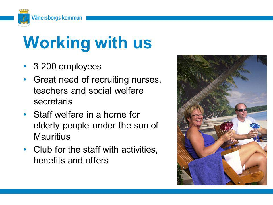 Working with us 3 200 employees Great need of recruiting nurses, teachers and social welfare secretaris Staff welfare in a home for elderly people und