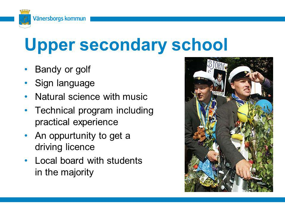 Upper secondary school Bandy or golf Sign language Natural science with music Technical program including practical experience An oppurtunity to get a driving licence Local board with students in the majority