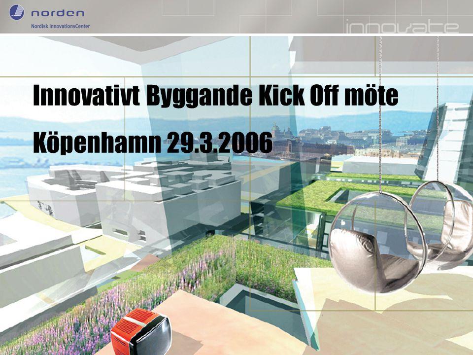Nordic Innovation Centre Enhancing Nordic innovation capabilities Innovativt Byggande Kick Off möte Köpenhamn 29.3.2006