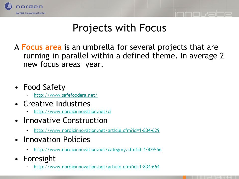 Projects with Focus A Focus area is an umbrella for several projects that are running in parallel within a defined theme. In average 2 new focus areas