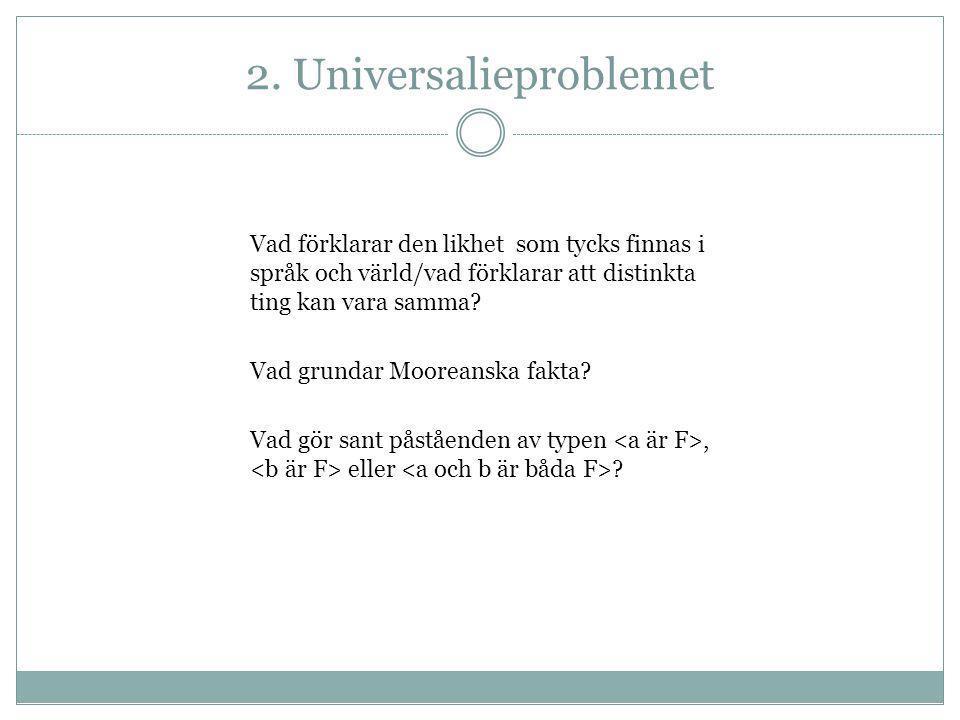 2. Universalieproblemet Vad förklarar den likhet som tycks finnas i språk och värld/vad förklarar att distinkta ting kan vara samma? Vad grundar Moore