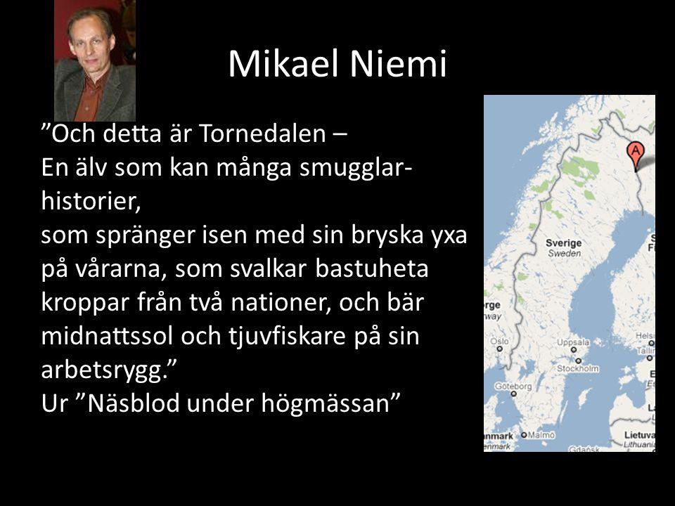 """Mikael Niemi """"Och detta är Tornedalen – En älv som kan många smugglar- historier, som spränger isen med sin bryska yxa på vårarna, som svalkar bastuhe"""