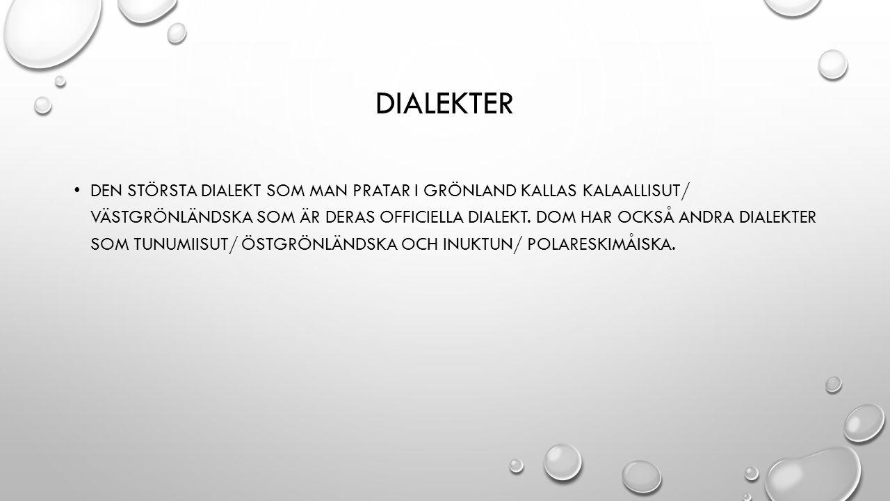 DIALEKTER DEN STÖRSTA DIALEKT SOM MAN PRATAR I GRÖNLAND KALLAS KALAALLISUT/ VÄSTGRÖNLÄNDSKA SOM ÄR DERAS OFFICIELLA DIALEKT. DOM HAR OCKSÅ ANDRA DIALE