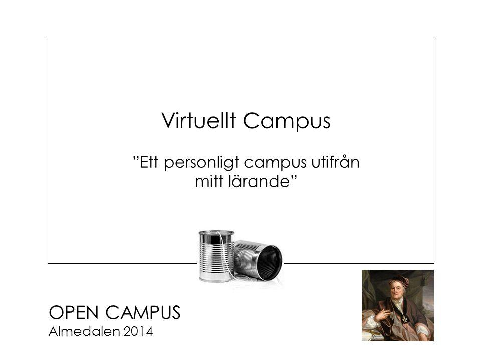 OPEN CAMPUS Almedalen 2014 Virtuellt Campus Ett personligt campus utifrån mitt lärande