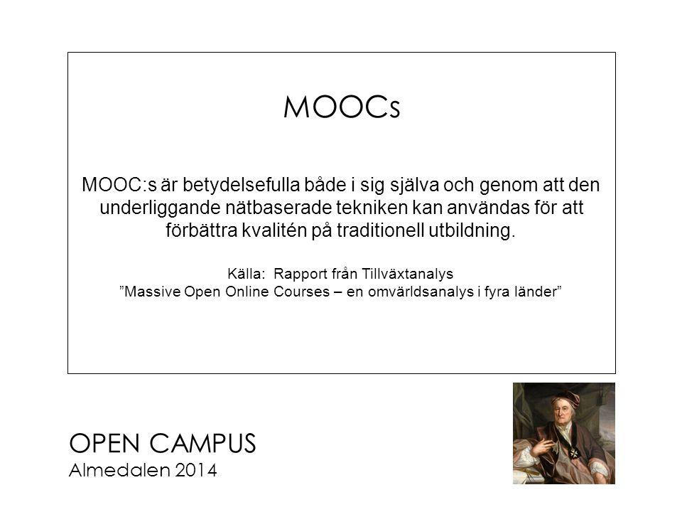 OPEN CAMPUS Almedalen 2014 MOOCs MOOC:s är betydelsefulla både i sig själva och genom att den underliggande nätbaserade tekniken kan användas för att förbättra kvalitén på traditionell utbildning.