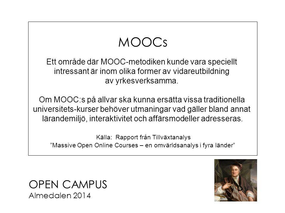 OPEN CAMPUS Almedalen 2014 MOOCs Ett område där MOOC-metodiken kunde vara speciellt intressant är inom olika former av vidareutbildning av yrkesverksa