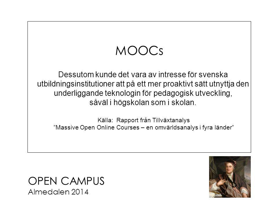OPEN CAMPUS Almedalen 2014 MOOCs Dessutom kunde det vara av intresse för svenska utbildningsinstitutioner att på ett mer proaktivt sätt utnyttja den underliggande teknologin för pedagogisk utveckling, såväl i högskolan som i skolan.