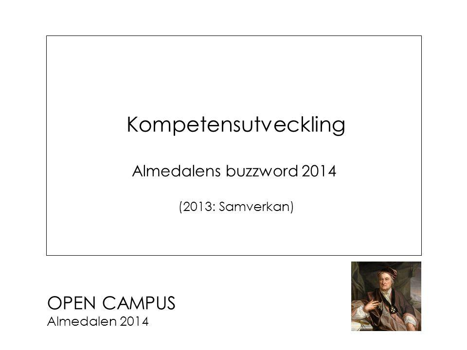 OPEN CAMPUS Almedalen 2014 Kompetensutveckling Almedalens buzzword 2014 (2013: Samverkan)