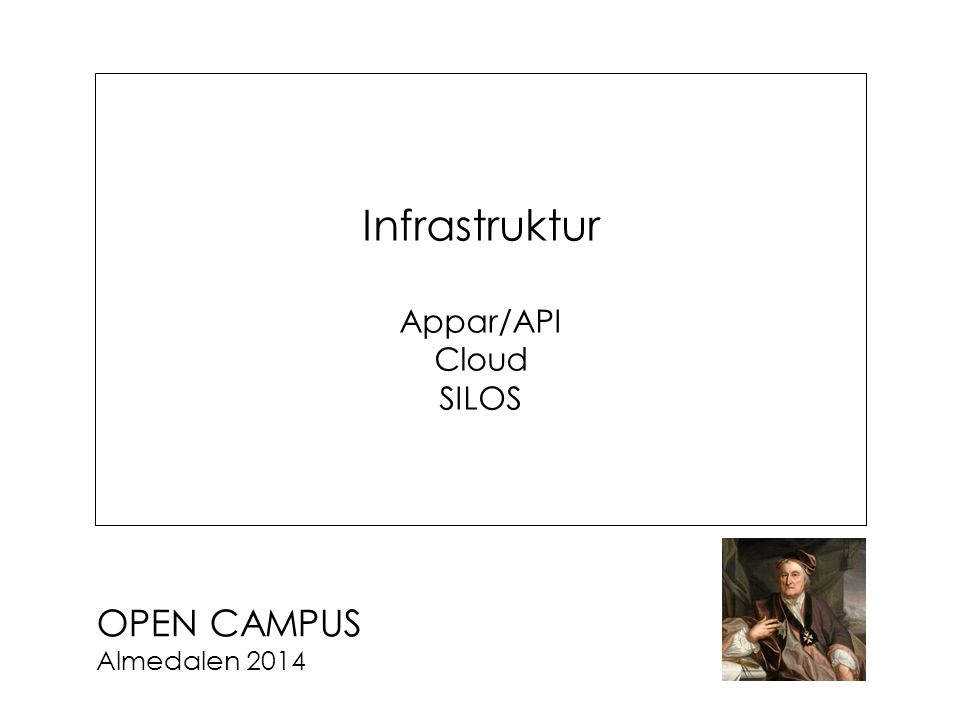 OPEN CAMPUS Almedalen 2014 Infrastruktur Appar/API Cloud SILOS
