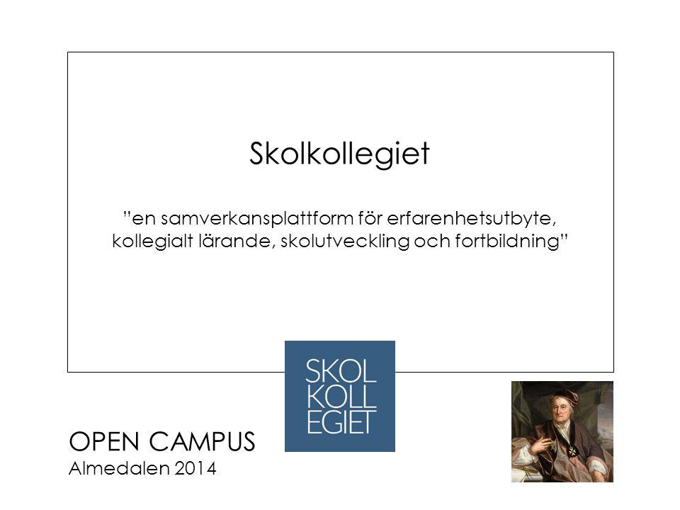 OPEN CAMPUS Almedalen 2014 Skolkollegiet en samverkansplattform för erfarenhetsutbyte, kollegialt lärande, skolutveckling och fortbildning
