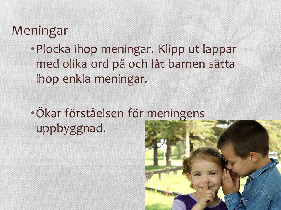 Meningar Plocka ihop meningar. Klipp ut lappar med olika ord på och låt barnen sätta ihop enkla meningar. Ökar förståelsen för meningens uppbyggnad.