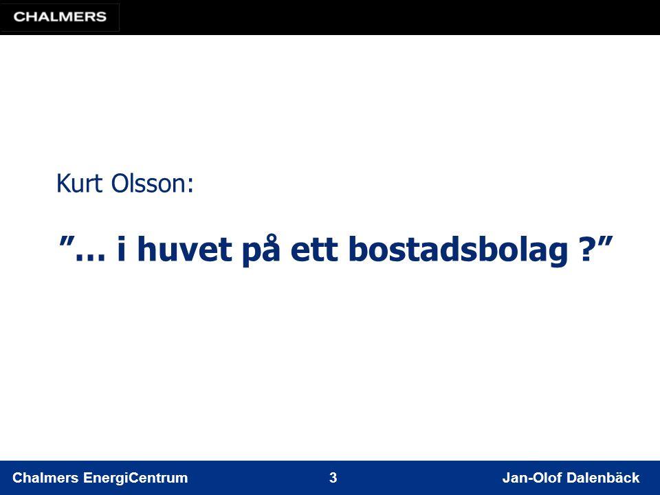 Chalmers EnergiCentrum 3 Jan-Olof Dalenbäck Kurt Olsson: … i huvet på ett bostadsbolag