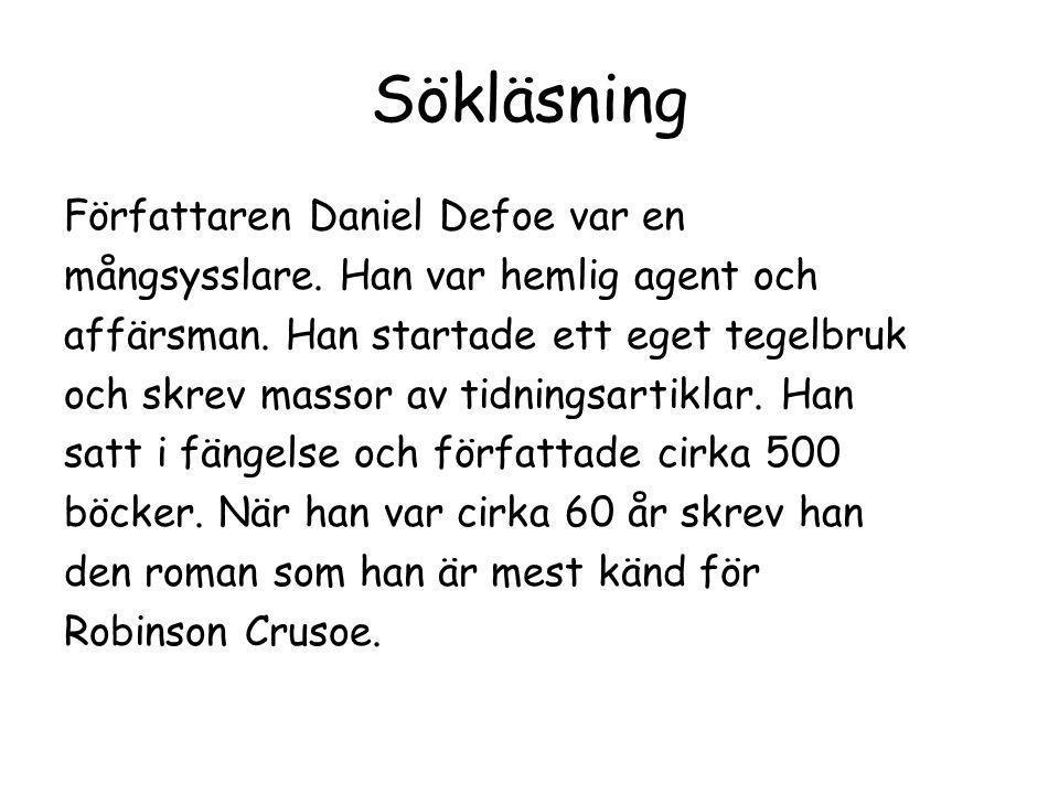 Sökläsning Författaren Daniel Defoe var en mångsysslare. Han var hemlig agent och affärsman. Han startade ett eget tegelbruk och skrev massor av tidni