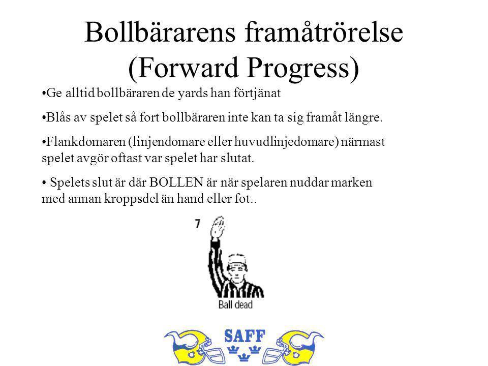 Bollbärarens framåtrörelse (Forward Progress) Ge alltid bollbäraren de yards han förtjänat Blås av spelet så fort bollbäraren inte kan ta sig framåt längre.