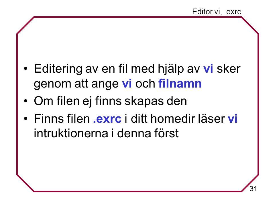 31 Editor vi,.exrc Editering av en fil med hjälp av vi sker genom att ange vi och filnamn Om filen ej finns skapas den Finns filen.exrc i ditt homedir läser vi intruktionerna i denna först