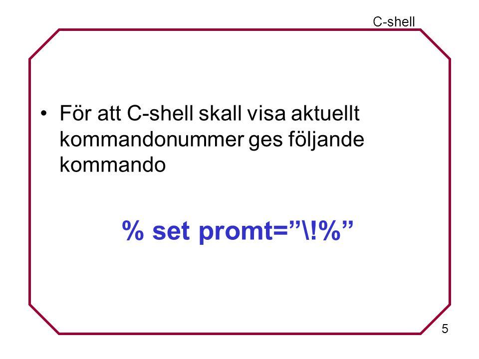 5 C-shell För att C-shell skall visa aktuellt kommandonummer ges följande kommando % set promt= \!%
