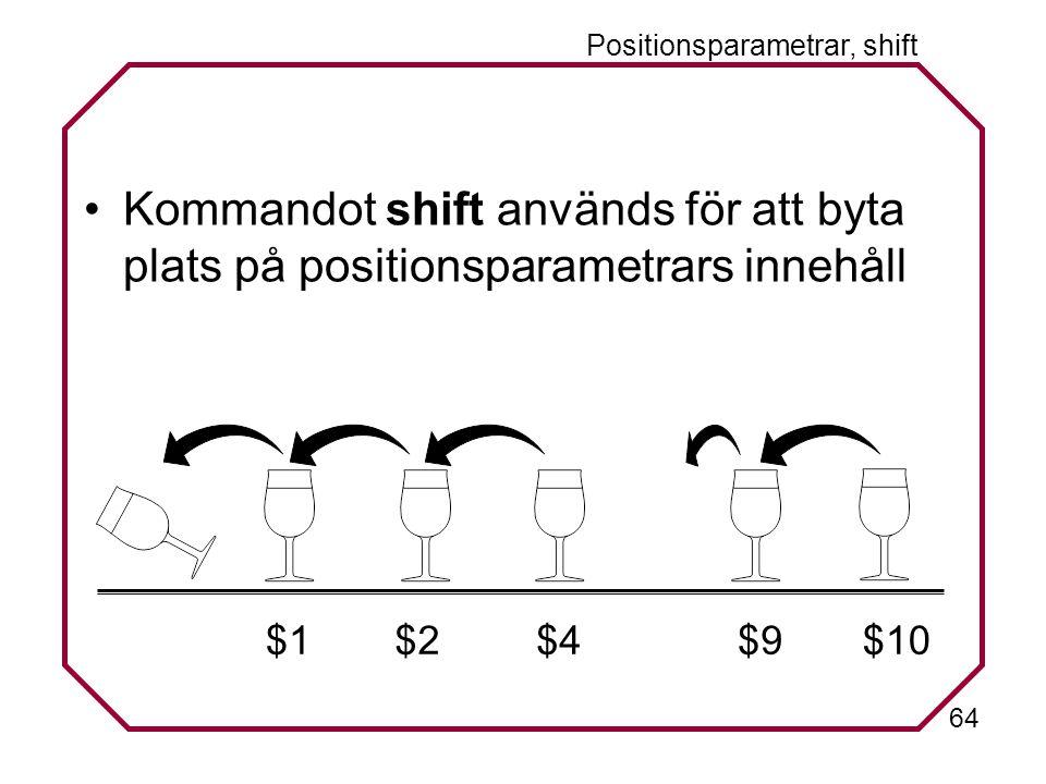 64 Positionsparametrar, shift Kommandot shift används för att byta plats på positionsparametrars innehåll $1$2$4$9$10