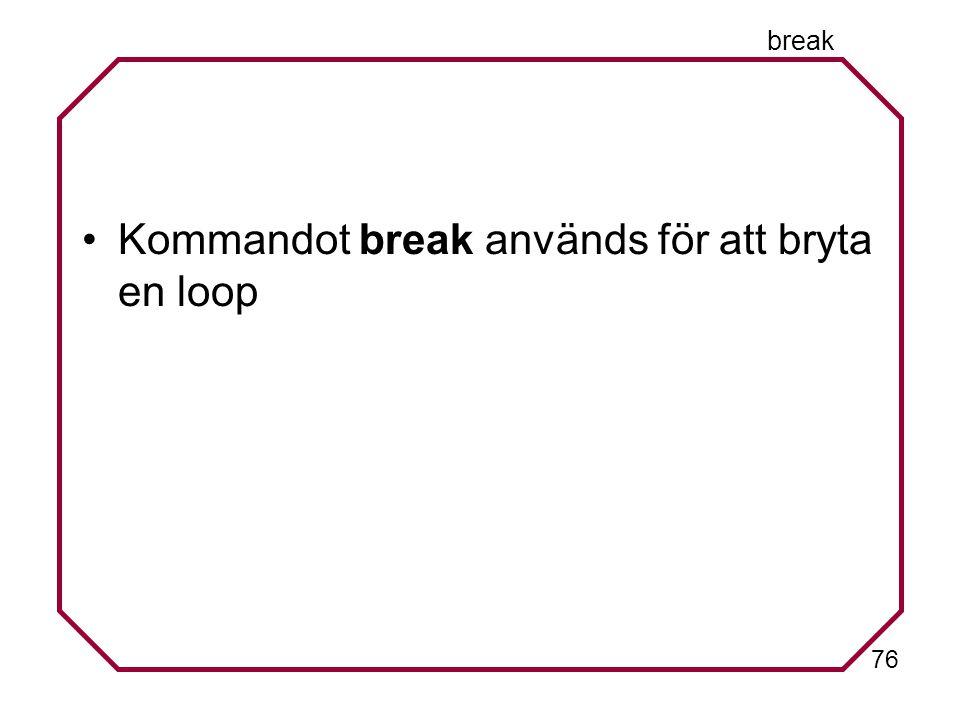 76 break Kommandot break används för att bryta en loop