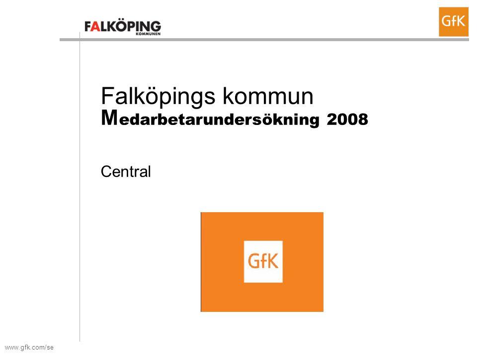 www.gfk.com/se Falköpings kommun M edarbetarundersökning 2008 Central