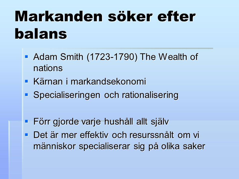 Markanden söker efter balans  Adam Smith (1723-1790) The Wealth of nations  Kärnan i markandsekonomi  Specialiseringen och rationalisering  Förr g