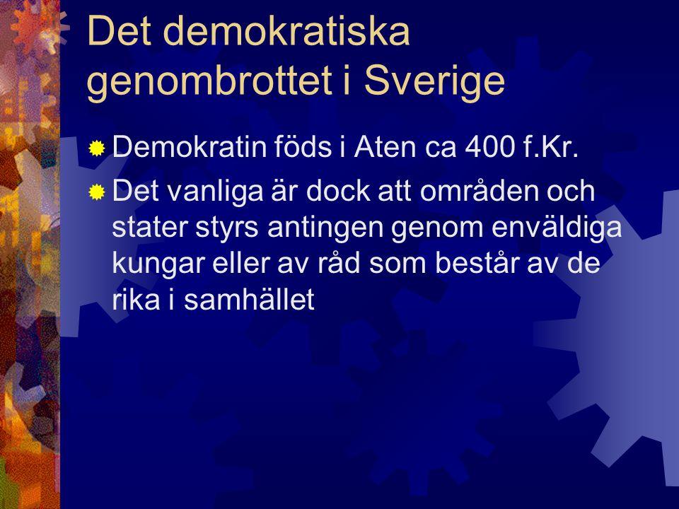 Det demokratiska genombrottet i Sverige  Demokratin föds i Aten ca 400 f.Kr.  Det vanliga är dock att områden och stater styrs antingen genom enväld