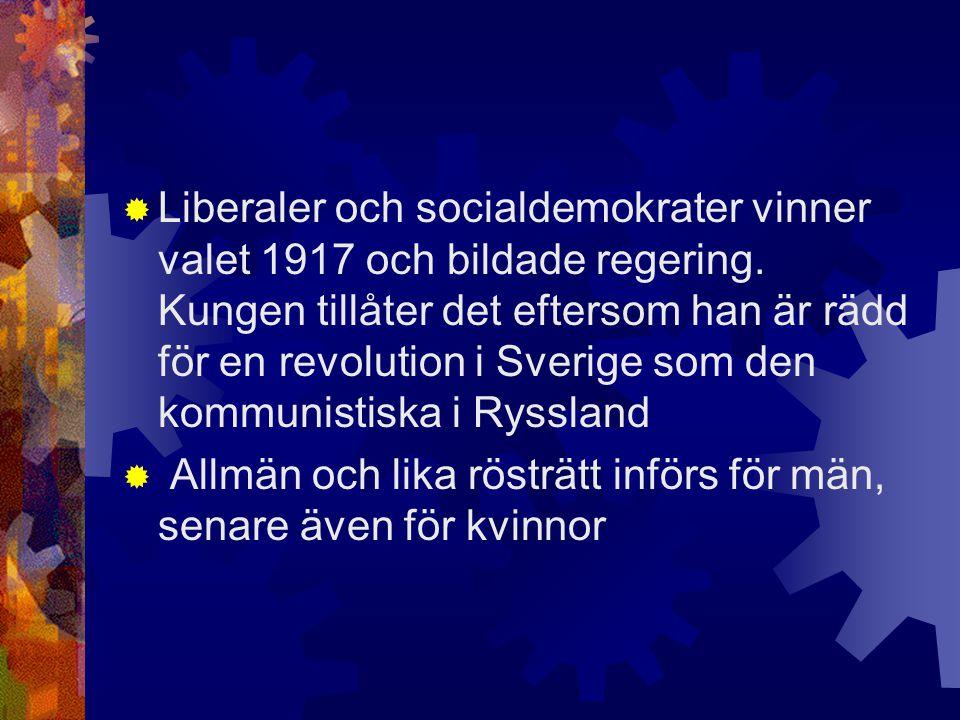  Liberaler och socialdemokrater vinner valet 1917 och bildade regering. Kungen tillåter det eftersom han är rädd för en revolution i Sverige som den
