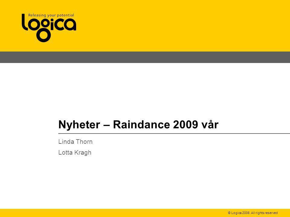 © Logica 2008. All rights reserved Nyheter – Raindance 2009 vår Linda Thorn Lotta Kragh