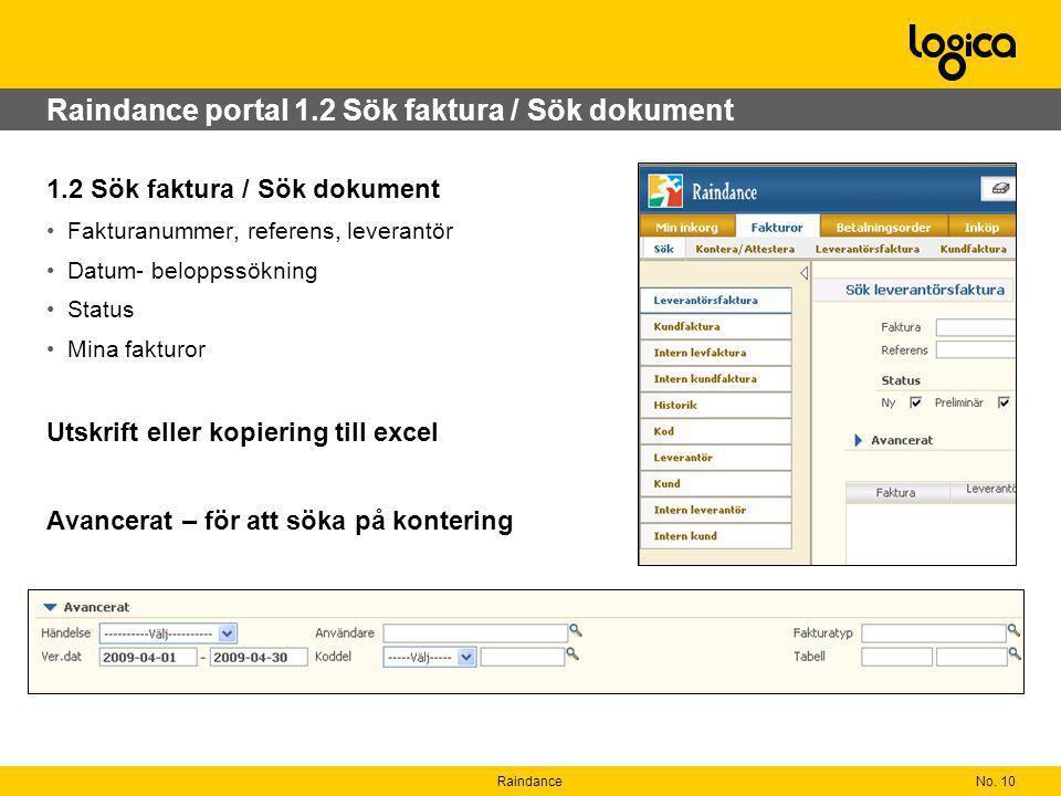 No. 10Raindance Raindance portal 1.2 Sök faktura / Sök dokument 1.2 Sök faktura / Sök dokument Fakturanummer, referens, leverantör Datum- beloppssökni