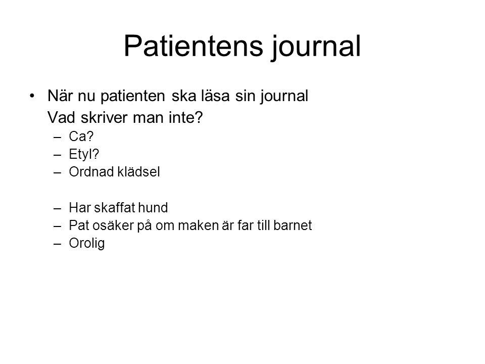 Patientens journal När nu patienten ska läsa sin journal Vad skriver man inte.