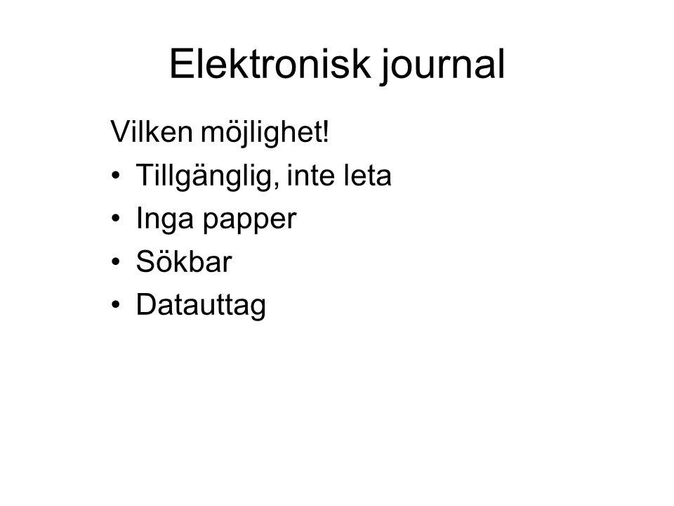 Elektronisk journal Vilken möjlighet! Tillgänglig, inte leta Inga papper Sökbar Datauttag