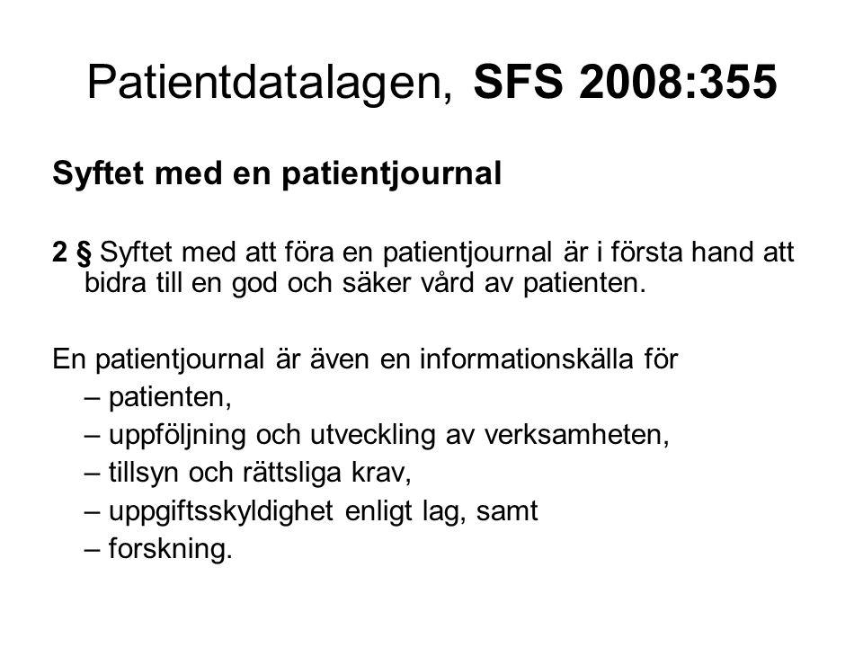 Patientdatalagen, SFS 2008:355 Syftet med en patientjournal 2 § Syftet med att föra en patientjournal är i första hand att bidra till en god och säker vård av patienten.