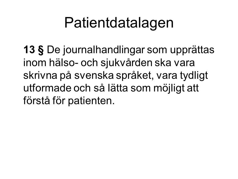 Patientdatalagen 13 § De journalhandlingar som upprättas inom hälso- och sjukvården ska vara skrivna på svenska språket, vara tydligt utformade och så lätta som möjligt att förstå för patienten.