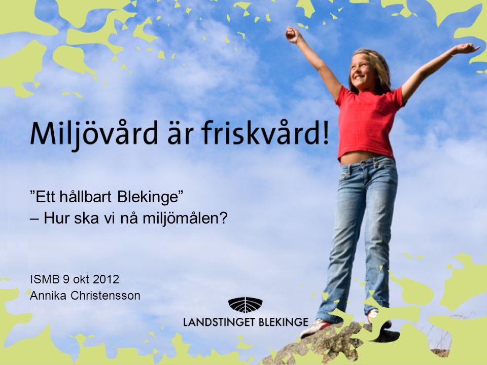 2014-11-25 Ett hållbart Blekinge – Hur ska vi nå miljömålen? ISMB 9 okt 2012 Annika Christensson