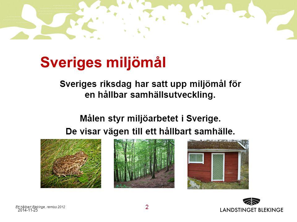 2014-11-25 Ett hållbart Blekinge, remiss 2012 2 Sveriges miljömål Sveriges riksdag har satt upp miljömål för en hållbar samhällsutveckling.