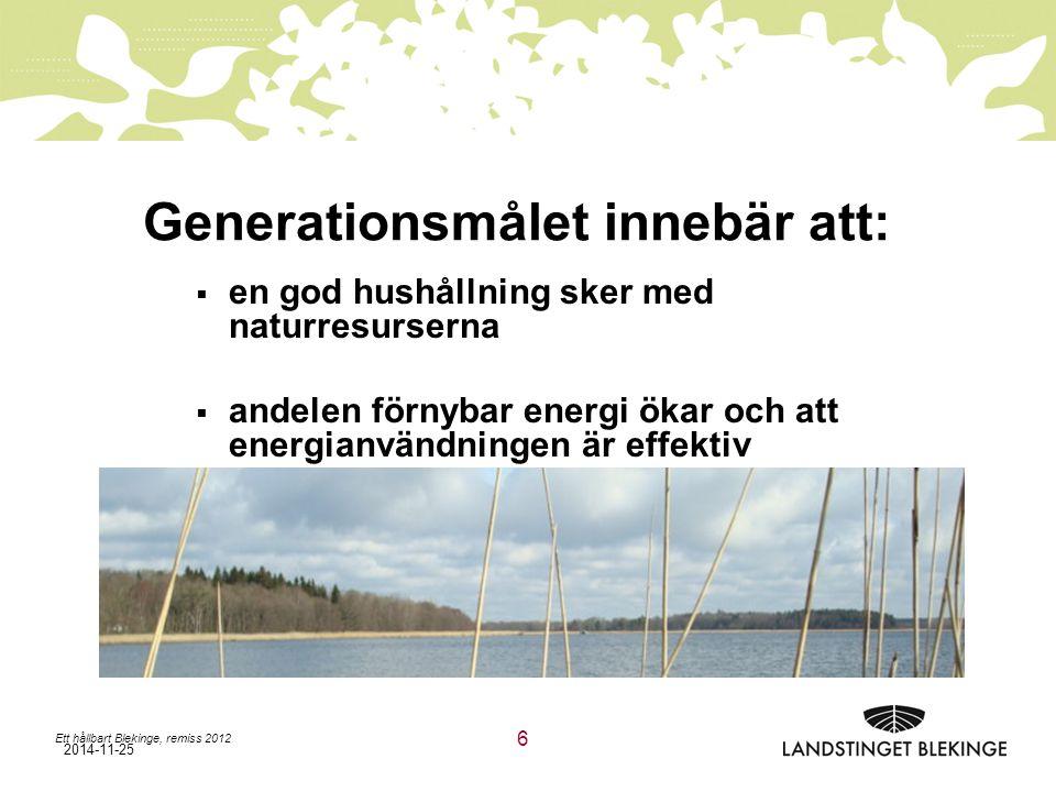 2014-11-25 Generationsmålet innebär att:  en god hushållning sker med naturresurserna  andelen förnybar energi ökar och att energianvändningen är effektiv  konsumtionsmönstren av varor och tjänster orsakar så små miljö- och hälsoproblem som möjligt Ett hållbart Blekinge, remiss 2012 6