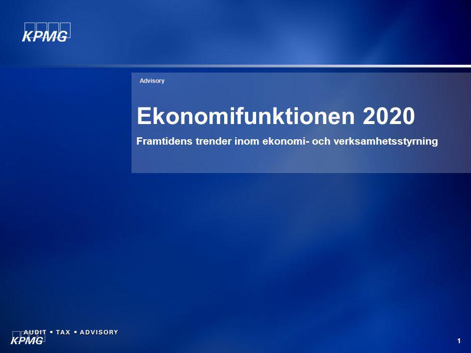 1 Advisory Ekonomifunktionen 2020 Framtidens trender inom ekonomi- och verksamhetsstyrning