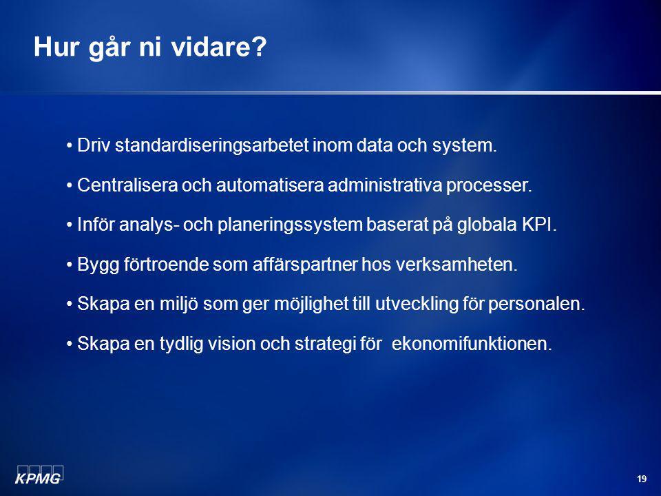 19 Hur går ni vidare? Driv standardiseringsarbetet inom data och system. Centralisera och automatisera administrativa processer. Inför analys- och pla